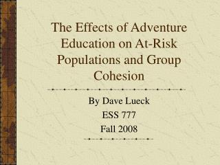 The Effects of Adventure Education on At-Risk Populations and Group Cohesion