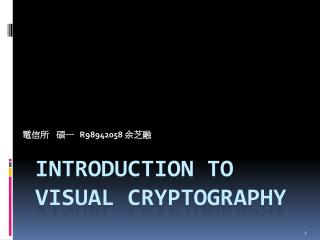 Introduction to  Visual Cryptography