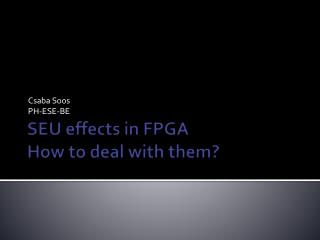 SEU effects in FPGA How to deal with them?