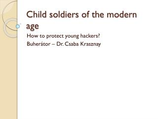Child soldiers  of  the  modern  age