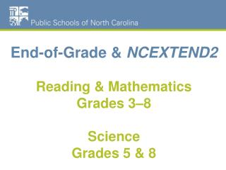 End-of-Grade &  NCEXTEND2  Reading & Mathematics Grades 3–8 Science  Grades 5 & 8