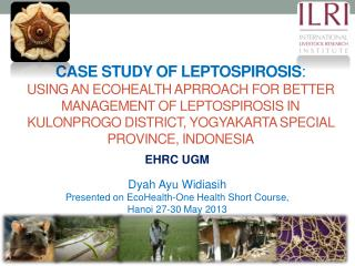 EHRC UGM Dyah Ayu Widiasih Presented on  EcoHealth -One Health Short Course, Hanoi 27-30 May 2013