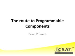 The route to Programmable Components