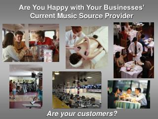 Are You Happy with Your Businesses'  Current Music Source Provider