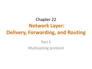 Chapter 22  Network Layer: Delivery, Forwarding, and Routing