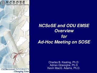 NCSoSE  and ODU EMSE Overview for Ad-Hoc Meeting on SOSE Charles B. Keating, Ph.D.