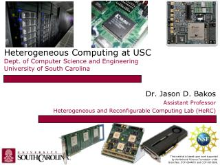 Dr. Jason D. Bakos Assistant Professor Heterogeneous and Reconfigurable Computing Lab (HeRC)