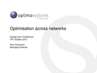 Optimisation  across networks Dyalog  User Conference 18 th  October 2012 Paul Grosvenor