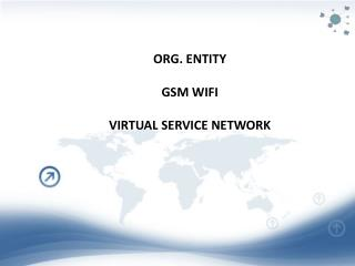 ORG. ENTITY  GSM WIFI  VIRTUAL SERVICE NETWORK