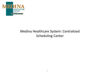 Medina Healthcare System: Centralized Scheduling Center