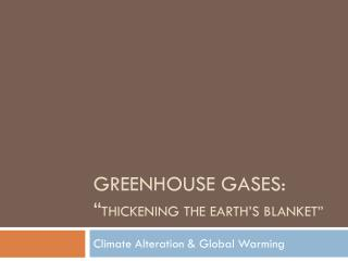 "GreeNHouse GaSes : "" Thickening the Earth's Blanket"""