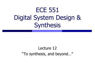 ECE 551 Digital System Design & Synthesis