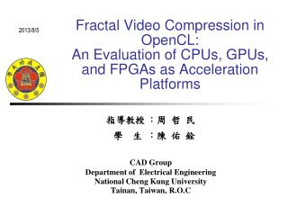 指導教授 :周  哲  民     學    生  :陳  佑  銓 CAD Group Department of  Electrical Engineering