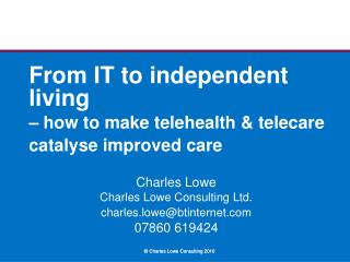From IT to independent living  – how to make telehealth & telecare  catalyse  improved care