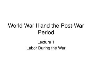 World War II and the Post-War Period