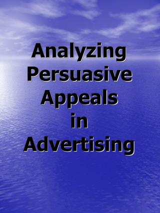 Analyzing Persuasive Appeals  in  Advertising