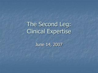 The Second Leg: Clinical Expertise