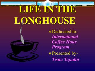 LIFE IN THE LONGHOUSE