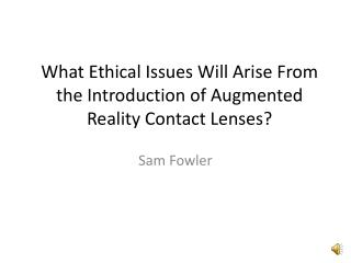 What Ethical Issues Will Arise From the Introduction of Augmented Reality Contact Lenses?