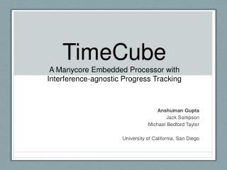 TimeCube A  Manycore  Embedded Processor with  Interference-agnostic Progress Tracking