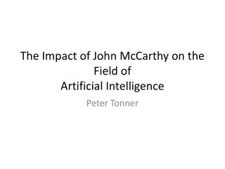 The Impact of John McCarthy on  the Field of Artificial Intelligence