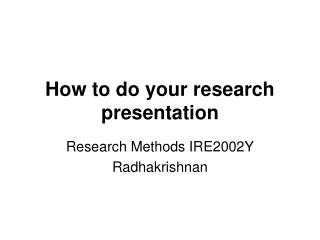 How to do your research presentation