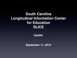 South Carolina  Longitudinal Information Center  for Education  SLICE