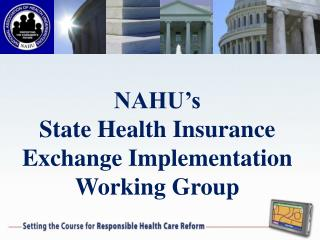 NAHU's  State Health Insurance Exchange Implementation Working Group