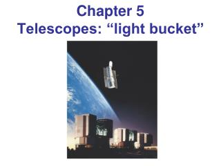 "Chapter 5 Telescopes: ""light bucket"""