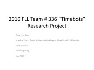 "2010 FLL Team # 336 "" Timebots "" Research Project"