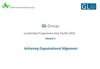 Leadership Programme Asia Pacific 2012 Module 2  Achieving Organisational Alignment