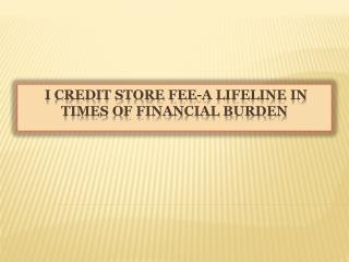 I Credit Store Fee: A Lifeline In Times Of Financial Burden