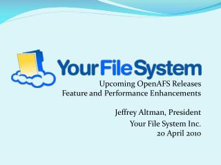 Upcoming OpenAFS Releases Feature and Performance Enhancements Jeffrey Altman, President