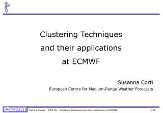 Clustering Techniques and their applications at ECMWF