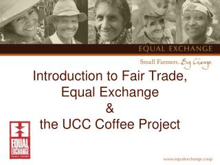 Introduction to Fair Trade, Equal Exchange & the UCC Coffee Project
