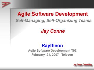 Agile Software Development Self-Managing, Self-Organizing Teams Jay Conne