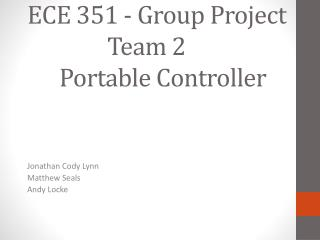 ECE 351 - Group Project 		   Team 2 	Portable Controller