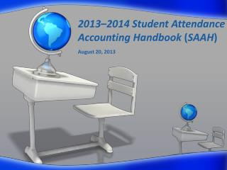 2013 – 2014 Student Attendance Accounting Handbook  ( SAAH )
