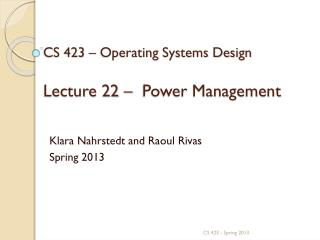 CS 423 – Operating Systems Design Lecture 22 –  Power Management