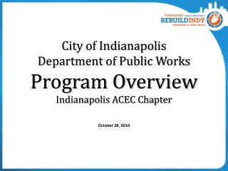 City of Indianapolis  Department of Public Works Program Overview Indianapolis ACEC Chapter
