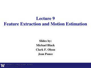 Lecture  9 Feature Extraction and Motion Estimation
