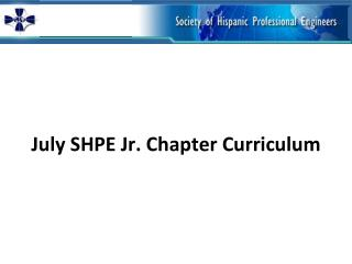 July SHPE  Jr. Chapter  Curriculum