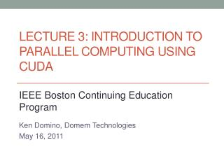 Lecture 3: Introduction to Parallel Computing Using CUDA