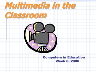 Multimedia in the Classroom