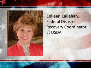 Colleen Callahan ,  Federal Disaster Recovery Coordinator at USDA