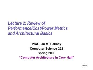 Lecture 2: Review of Performance/Cost/Power Metrics and Architectural Basics