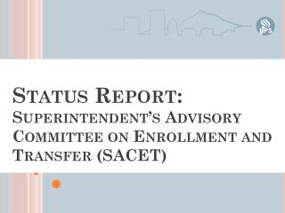 Status Report:  Superintendent's Advisory Committee on Enrollment and Transfer (SACET)