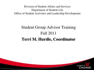 Student Group Advisor Training Fall 2011 Terri M. Hurdle, Coordinator