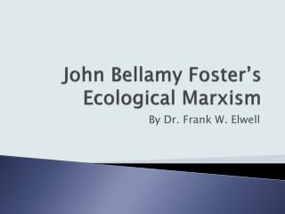 John Bellamy Foster's Ecological Marxism