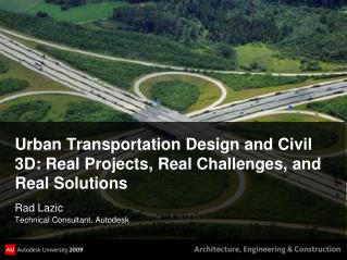 Urban Transportation Design and Civil 3D: Real Projects, Real Challenges, and Real Solutions